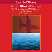 In the Blink of an Eye: The FBI Investigation of TWA Flight 800 Audiobook, by Pat Milton