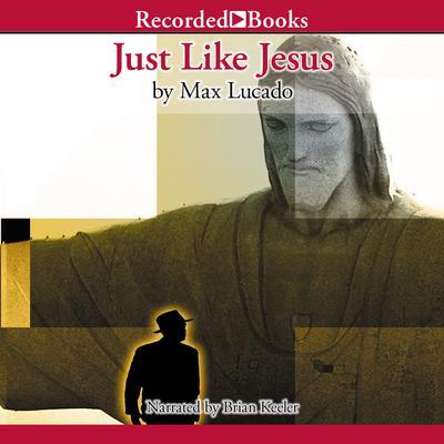 Just Like Jesus Audiobook, by Max Lucado