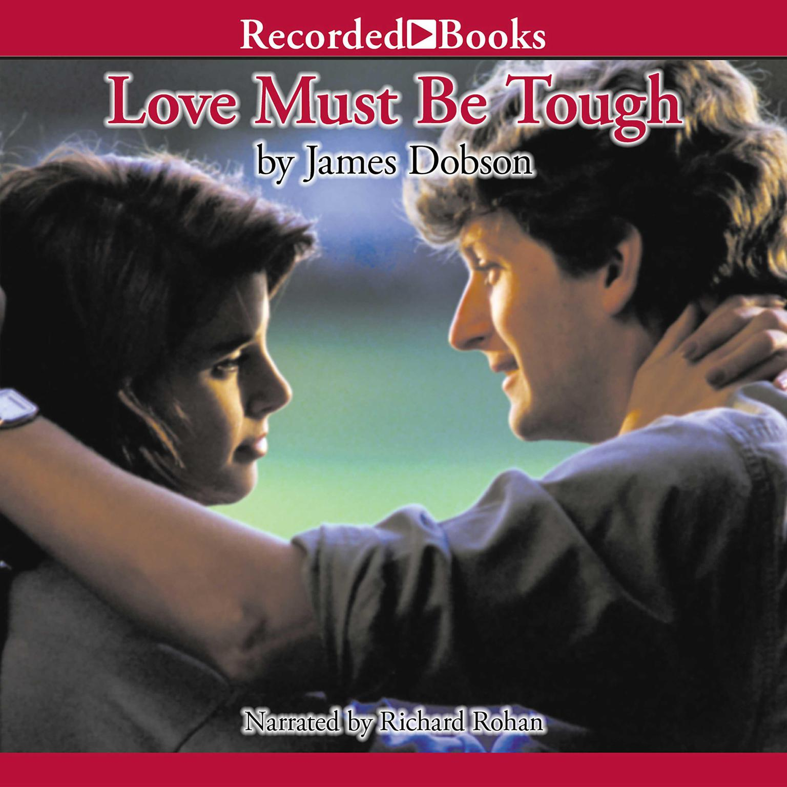 Love Must Be Tough: New Hope for Families in Crisis Audiobook, by James  Dobson