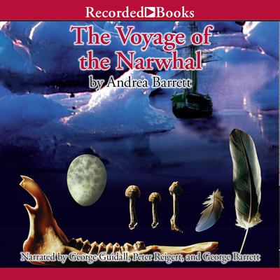 The Voyage of the Narwhal: A Novel Audiobook, by Andrea Barrett