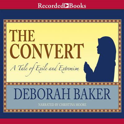 The Convert: A Tale of Exile and Extremism Audiobook, by Deborah Baker