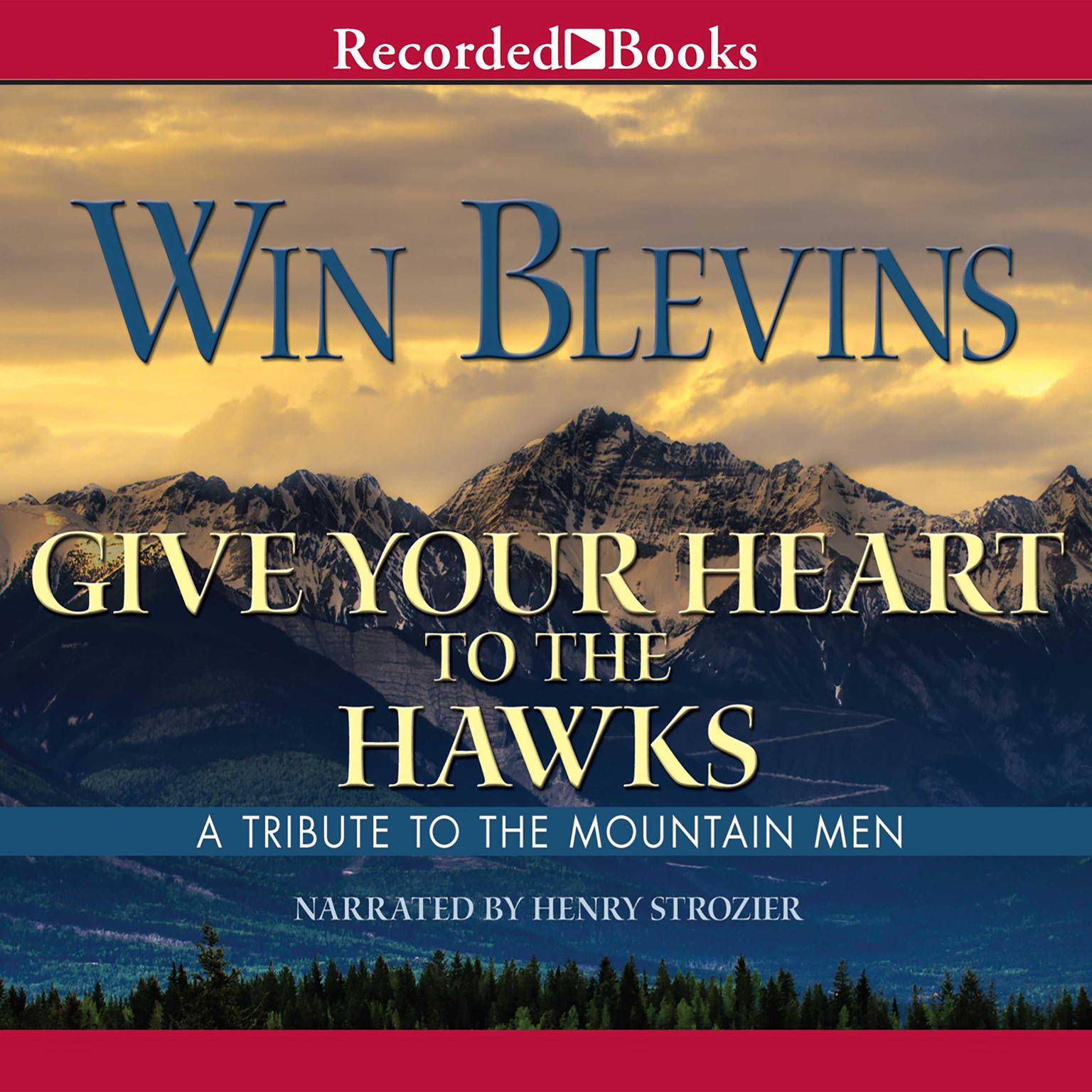 Printable Give Your Heart to the Hawks: A Tribute to the Mountain Man Audiobook Cover Art