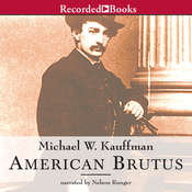 American Brutus: John Wilkes Booth and the Lincoln Conspiracies, by Michael W. Kauffman