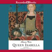 Queen Isabella: Treachery, Adultery, and Murder in Medieval England, by Alison Weir