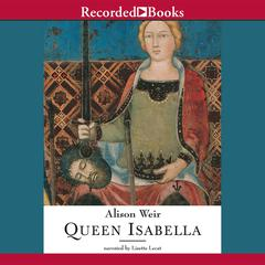 Queen Isabella: Treachery, Adultery, and Murder in Medieval England Audiobook, by Alison Weir