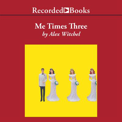 Me Times Three Audiobook, by Alex Witchel