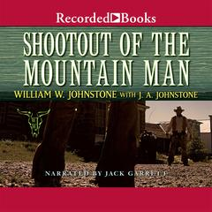 Shootout of the Mountain Man Audiobook, by J. A. Johnstone, William W. Johnstone