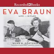 Eva Braun: Life with Hitler Audiobook, by Heike B. Gortemaker