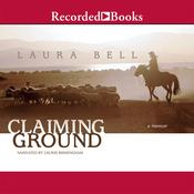 Claiming Ground Audiobook, by Laura Bell