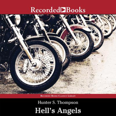 Hell's Angels: A Strange and Terrible Saga Audiobook, by Hunter S. Thompson