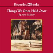 Things We Once Held Dear, by Ann Tatlock