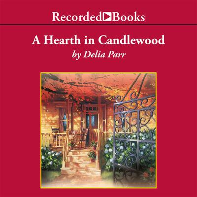 A Hearth in Candlewood Audiobook, by Delia Parr