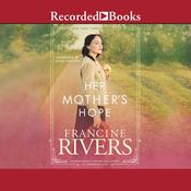 Her Mother's Hope Audiobook, by Francine Rivers