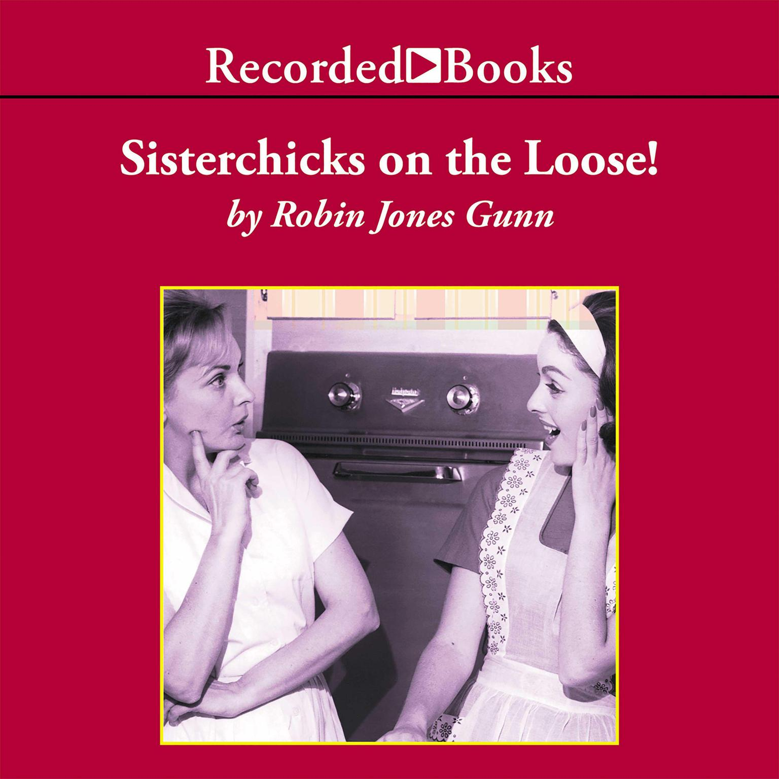 Printable Sisterchicks on the Loose!: A Sister Chicks Novel Audiobook Cover Art