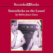 Sisterchicks on the Loose!: A Sister Chicks Novel Audiobook, by Robin Jones Gunn