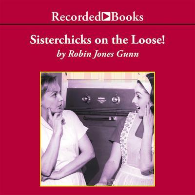 Sisterchicks on the Loose!: A Sister Chicks Novel Audiobook, by