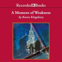 A Moment of Weakness Audiobook, by Karen Kingsbury