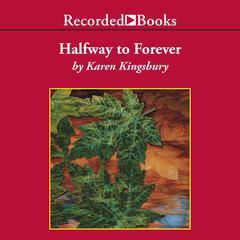 Halfway to Forever Audiobook, by Karen Kingsbury