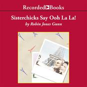 Sisterchicks Say Ooh La La! Audiobook, by Robin Jones Gunn