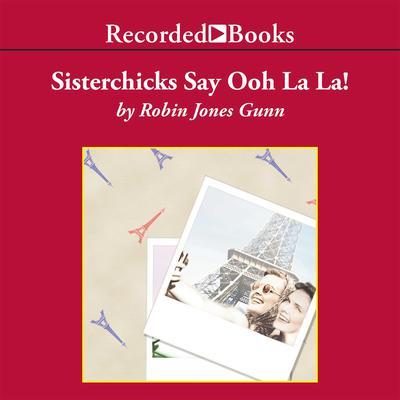 Sisterchicks Say Ooh La La! Audiobook, by