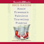 Annie Freeman's Fabulous Traveling Funeral, by Kris Radish