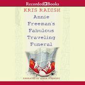 Annie Freeman's Fabulous Traveling Funeral Audiobook, by Kris Radish