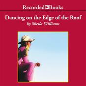 Dancing on the Edge of the Roof Audiobook, by Sheila Williams