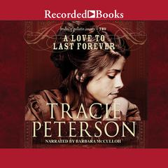 A Love to Last Forever Audiobook, by Tracie Peterson