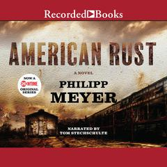 American Rust Audiobook, by Philipp Meyer