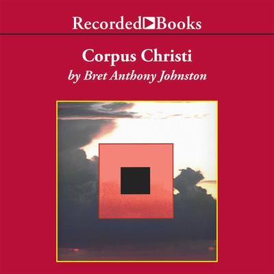Corpus Christi Audiobook, by Bret Anthony Johnston