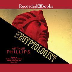 The Egyptologist Audiobook, by Arthur Phillips