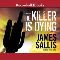 The Killer is Dying Audiobook, by James Sallis