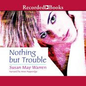 Nothing But Trouble, by Susan May Warren