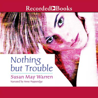 Nothing But Trouble Audiobook, by Susan May Warren