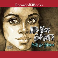 Little Black Girl Lost 3: Ill Gotten Gains Audiobook, by Keith Lee Johnson