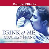 Drink of Me Audiobook, by Jacquelyn Frank