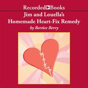 Jim and Louellas Homemade Heart-Fix Remedy, by Bertice Berry
