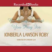 Be Careful What You Pray For, by Kimberla Lawson Roby