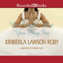 Be Careful What You Pray For Audiobook, by Kimberla Lawson Roby