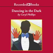 Dancing in the Dark, by Caryl Phillips