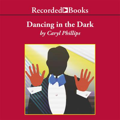 Dancing in the Dark Audiobook, by Caryl Phillips