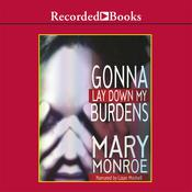 Gonna Lay Down My Burdens, by Mary Monroe