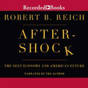 Aftershock: The Next Economy and America's Future, by Robert B. Reich