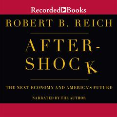 Aftershock: The Next Economy and America's Future Audiobook, by Robert B. Reich