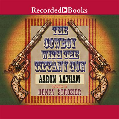 The Cowboy with the Tiffany Gun Audiobook, by Aaron Latham