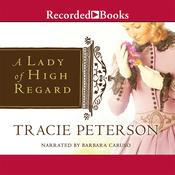 A Lady of High Regard Audiobook, by Tracie Peterson