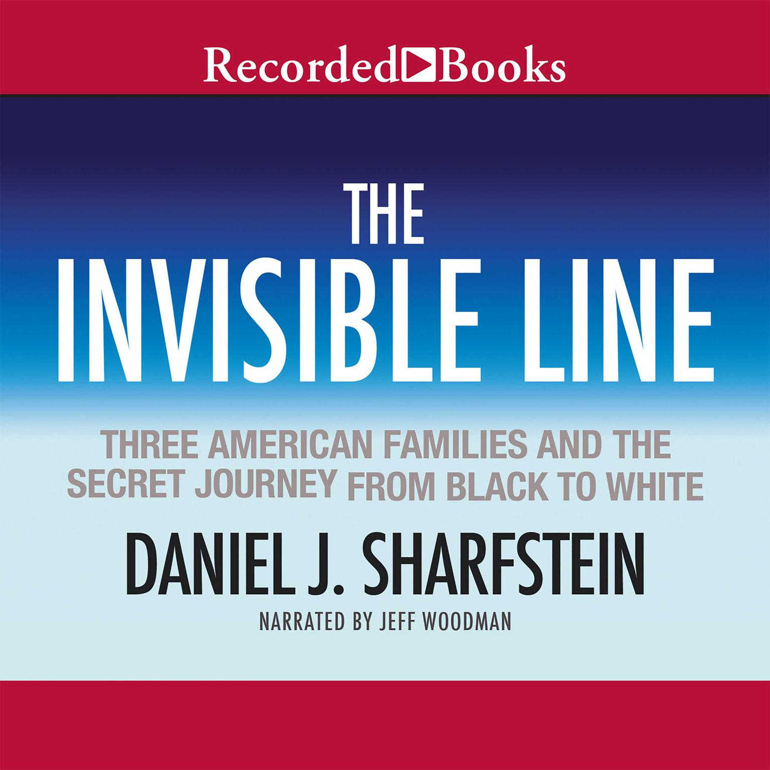 Printable The Invisible Line: Three American Families and the Secret Journey from Black to White Audiobook Cover Art