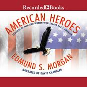 American Heroes: Profiles of Men and Women Who Shaped Early America Audiobook, by Edmund S. Morgan