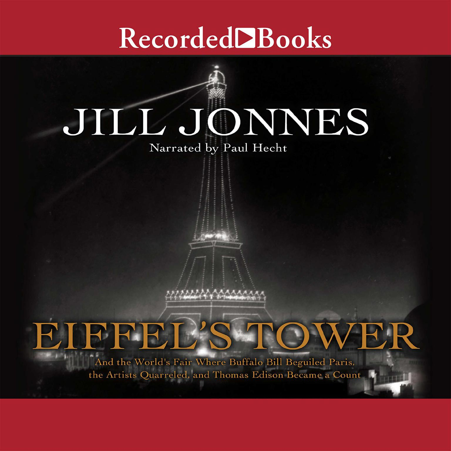 Printable Eiffel's Tower: And the World's Fair Where Buffalo Bill Beguiled Paris, the Artists Quarreled, and Thomas Edison Became a Count Audiobook Cover Art