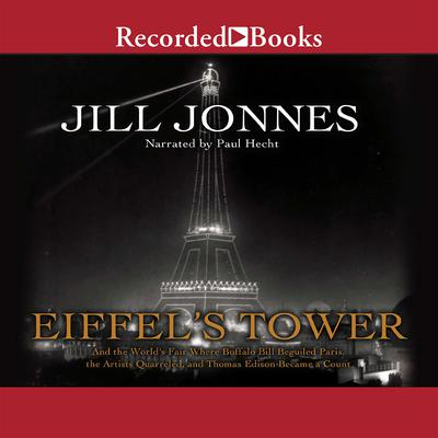 Eiffel's Tower: The Thrilling Story Behind Paris's Beloved Monument and the Extraordinary World's Fair That Introduced It Audiobook, by Jill Jonnes